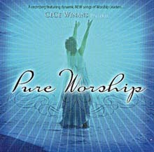 Pure Worship - A recording featuring dynamic NEW songs of Worship Leaders...