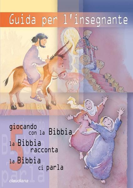 Guida per l'insegnante 5 (Giocando con la Bibbia - 5, La Bibbia racconta - 5, La Bibbia ci parla - 5) (Brossura)