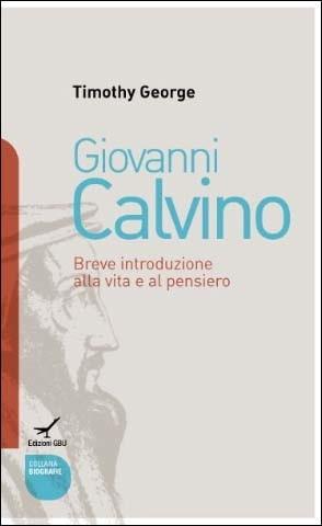 Giovanni Calvino - Breve introduzione alla vita e al pensiero (Brossura)