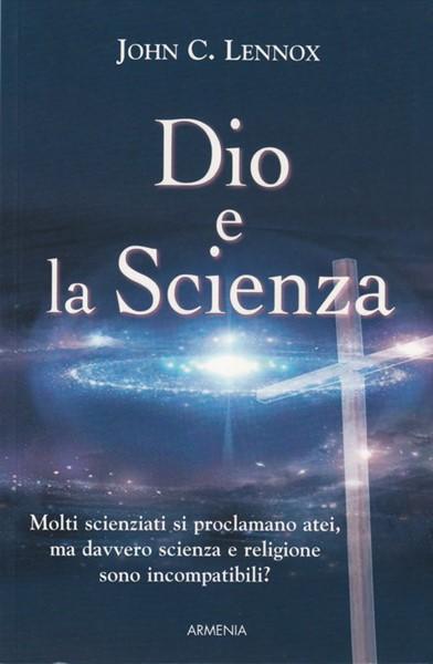 """Dio e la Scienza - Già pubblicato come """"Fede e scienza"""""""