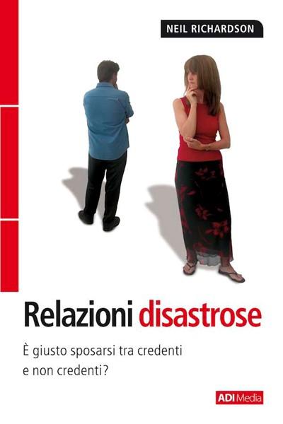 Relazioni disastrose - È giusto sposarsi fra credenti e non credenti? (Brossura)