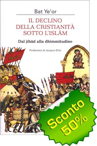 Il declino della cristianità sotto l'Islam - Dal jihad alla dhimmitudine (Brossura)