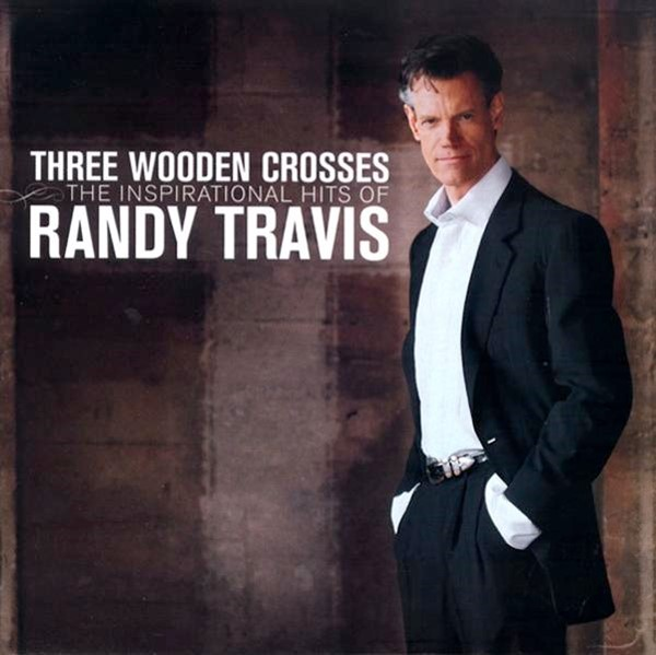 Three Wooden Crosses - The Inspiration Hits of Randy Travis