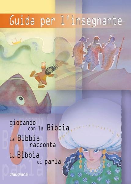 Guida per l'insegnante 6 (Giocando con la Bibbia, La Bibbia Racconta, La Bibbia ci parla Vol. 6) (Brossura)