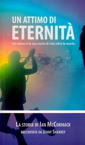 Un attimo di eternità - La storia di Ian McCormack - Un uomo e la sua storia di vita oltre la morte (Brossura)