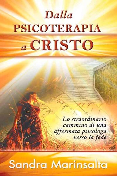 Dalla psicoterapia a Cristo - Lo straordinario cammino di una affermata psicologa verso la fede (Brossura)