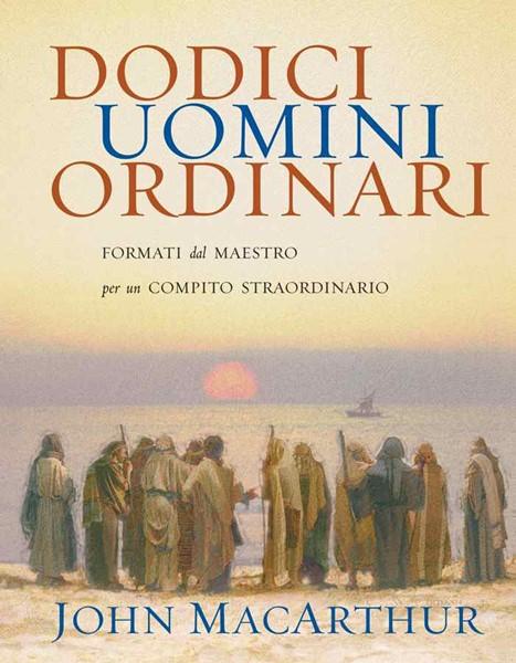 12 (Dodici) uomini ordinari formati dal Maestro per un compito straordinario (Brossura)
