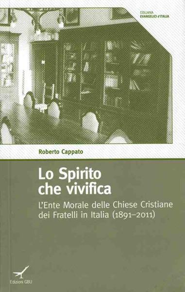Lo Spirito che vivifica - L'ente morale delle Chiese Cristiane dei Fratelli in Italia (1891-2011)