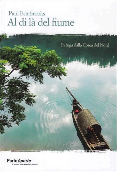 Al di là del fiume - In fuga dalla Corea del Nord (Brossura)