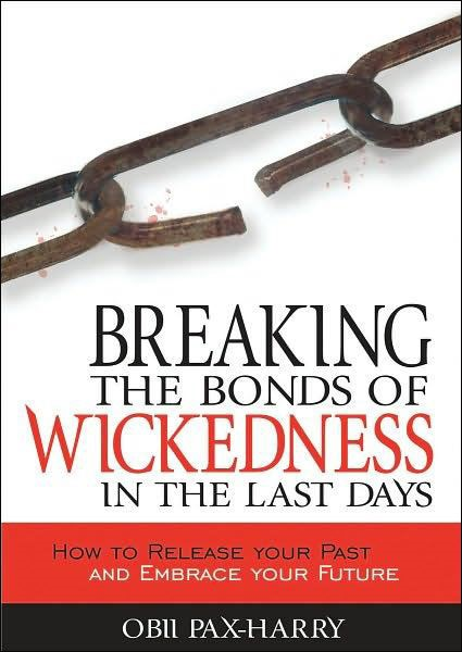 Breaking the bonds of wickedness in the last days - How to release your past and embrace your future (Brossura)