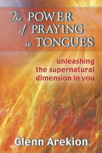 The Power of Praying in Tongues - Unleashing the Supernatural Dimension in You (Brossura)