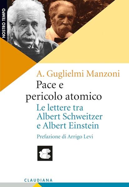 Pace e pericolo atomico - Le lettere tra Albert Schweitzer e Albert Einstein (Brossura)