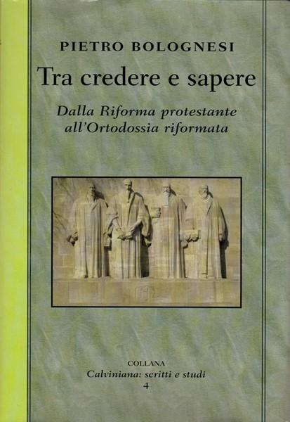 Tra credere e sapere - Dalla riforma protestante all'ortodossia riformata (Copertina rigida)