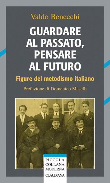 Guardare al passato, pensare al futuro - Figure del metodismo italiano (Brossura)