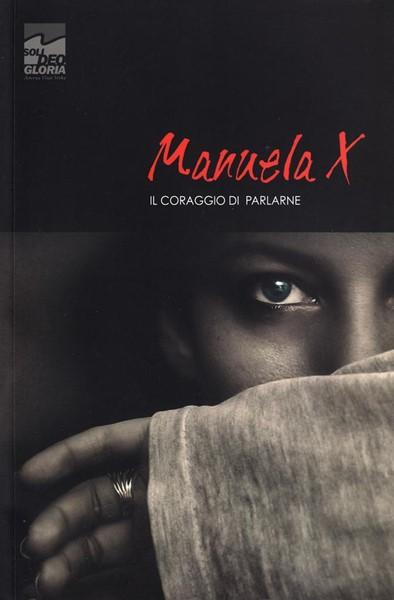 Manuela X - Il coraggio di parlarne (Brossura)