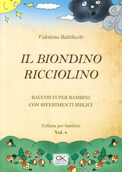 Il biondino ricciolino - Racconto per bambini con riferimenti biblici - Volume 4 (Spillato)