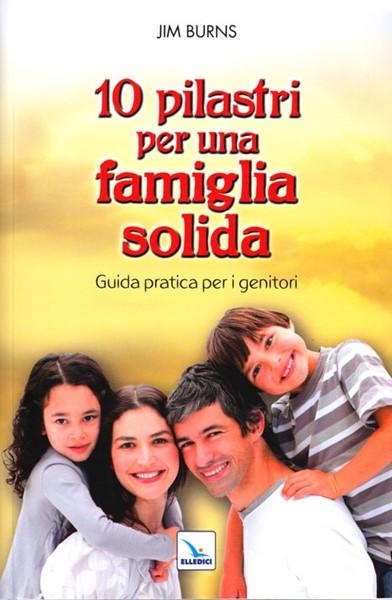 10 (dieci) pilastri per una famiglia solida - Guida pratica per genitori (Brossura)