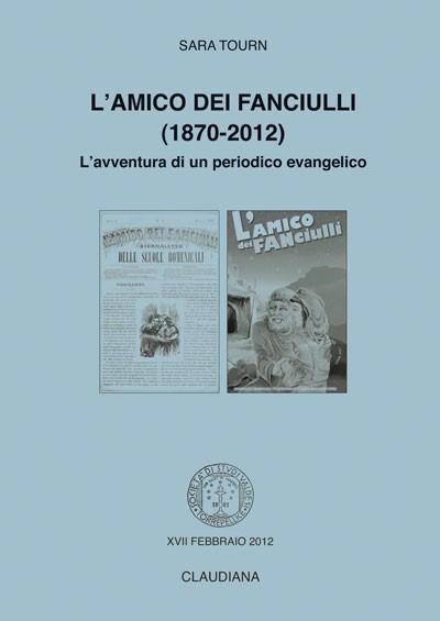 L'amico dei fanciulli (1870-2012) - L'avventura di un periodico evangelico (Spillato)