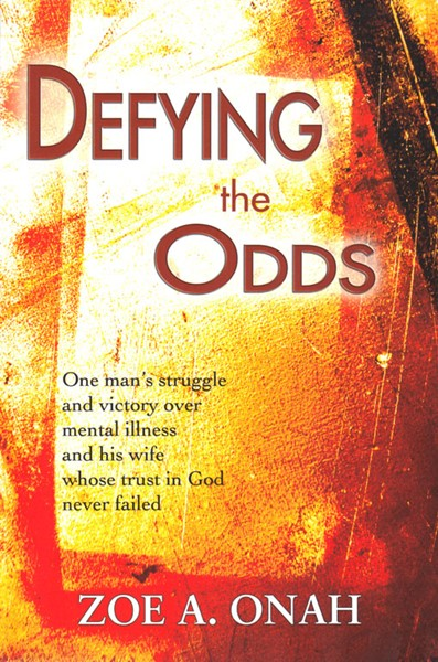 Defying the odds - One man's struggle and victory over mental illness and his wife whose trust in God never failed (Brossura)