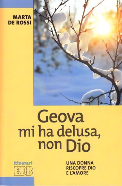 Geova mi ha delusa, non Dio - Una donna riscopre Dio e l'amore