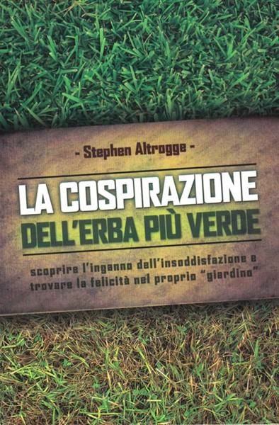 La cospirazione dell'erba più verde - Scoprire l'inganno dell'insoddisfazione e trovare la felicità nel priprio giardino (Brossura)
