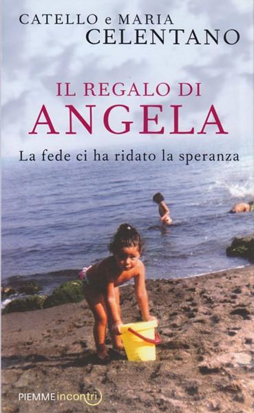 Il regalo di Angela - La fede ci ha ridato la speranza (Brossura)