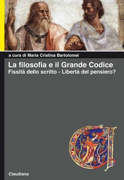 La filosofia e il grande codice - Fissità dello scritto - Libertà del pensiero? (Brossura)