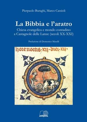 La Bibbia e l'aratro - Chiesa evangelica e mondo contadino a Castagnole delle Lanze (secoli XX-XXI) (Brossura)