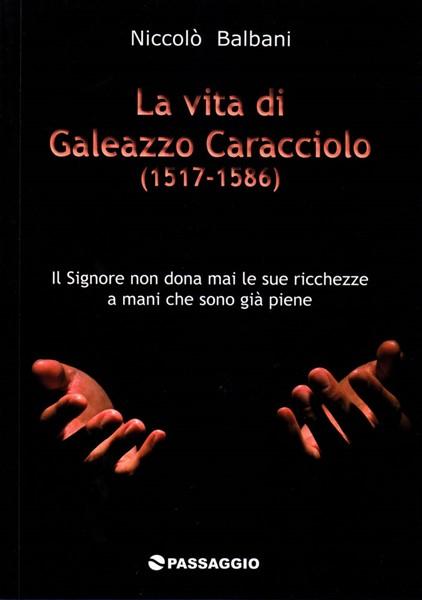 La vita di Galeazzo Caracciolo (1517 - 1586) (Brossura)