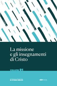 La missione e gli insegnamenti di Cristo Vol.1