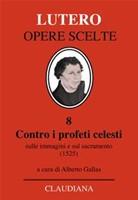Contro i profeti celesti - Sulle immagini e sul sacramento (1525) - A cura di Alberto Gallas (Copertina rigida)