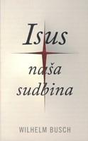 Isus naša sudbina