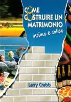 Come costruire un matrimonio intimo e solido - Un progetto per coppie e consulenti.
