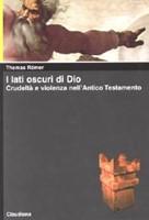 I lati oscuri di Dio - Crudeltà e violenza nell'Antico Testamento (Brossura)