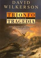 Trionfo nella tragedia - Come diventare più che vincitori nelle tragedie della vita.