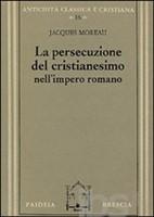 La persecuzione del cristianesimo nell'Impero romano