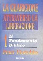 La guarigione attraverso la liberazione - Vol. 1: Il fondamento biblico