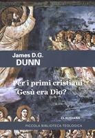 Per i primi cristiani Gesù era Dio?