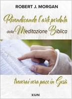 Rivendicando l'arte perduta della meditazione biblica troverai pace in Gesù