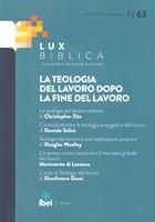 La teologia del lavoro dopo la fine del lavoro Lux Biblica - n° 63