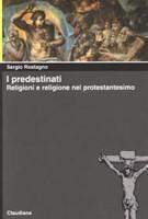 I predestinati - Religioni e religione nel protestantesimo (Brossura)
