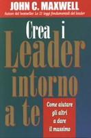 Crea i leader intorno a te - Come aiutare gli altri a dare il massimo