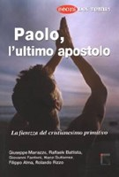 Paolo, l'ultimo apostolo - La fierezza del cristianesimo p rimitivo