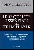 Le 17 qualità essenziali del team player - Diventare il tipo di persona che tutte le squadre vorrebbero avere