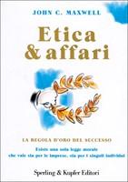 Etica & affari. La regola d'oro del successo