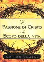 La Passione di Cristo e lo scopo della vita