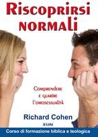 Riscoprirsi normali - Comprendere e guarire l'omosessualità