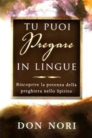 Tu puoi pregare in lingue - Riscopri la potenza della preghiera nello Spirito