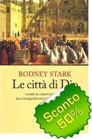 Le città di Dio - Come il cristianesimo ha conquistato l'impero romano