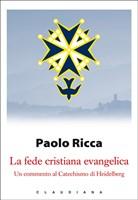 La fede cristiana evangelica - Un commento al catechismo di Heidelberg (Brossura)
